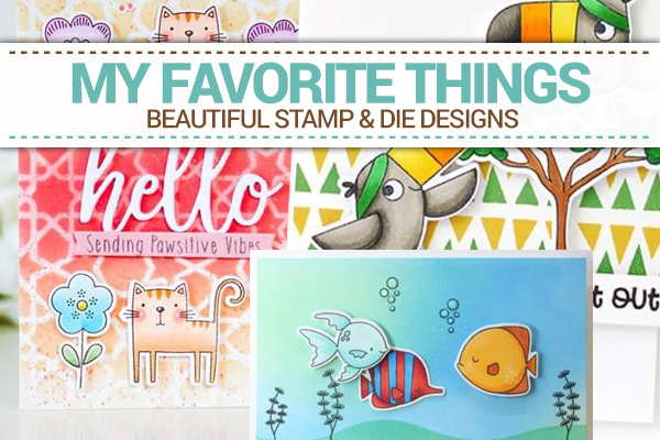 My Favorite Things new designs