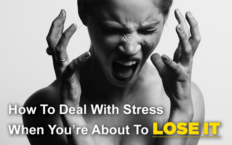 How To Deal With Stress When You're About To Lose It