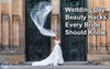 Wedding Day Beauty Hacks Every Bride Should Know