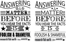 Proverbs 18:13- Research Flat Earth