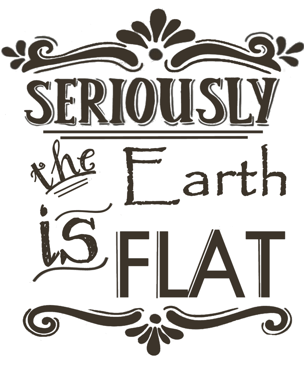 Seriously Collection- Research Flat Earth