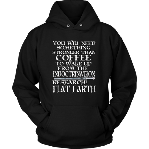 Stronger than coffee truth flat earth hoodie