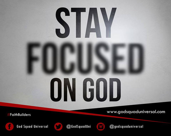 You Have To Focus On God!