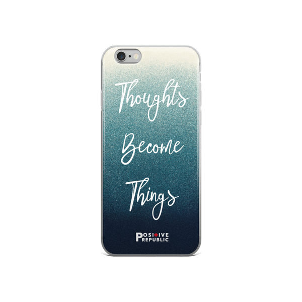 iPhone 6 - Thoughts Become Things - Positive Republic