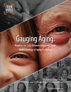 Gauging Aging: Mapping the Gaps Between Expert and Public Understandings of Aging in America | Frame Works Institute