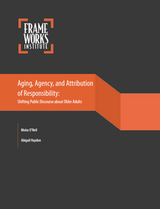 Aging, Agency, and Attribution of Responsibility: Shifting Public Discourse about Older Adults | FrameWorks Institute
