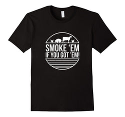 Mens Cotton Humour BBQ T-Shirt ~ Smoke 'Em If You Got 'Em - 100% Cotton