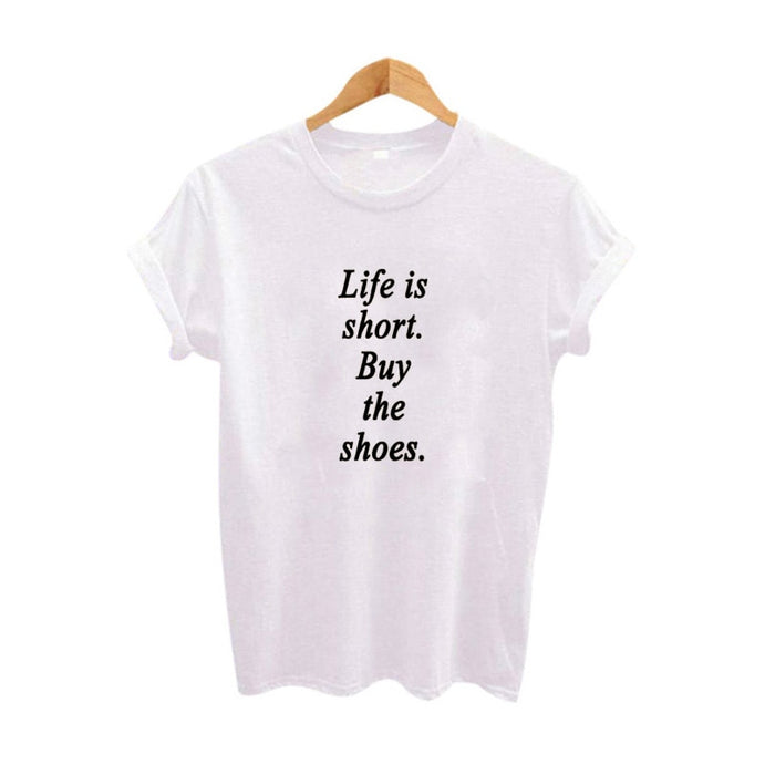 Life is short . Buy the shoes . Women Funny Saying T shirt. Print t-shirt Tops Fashion /Tee shirt femme
