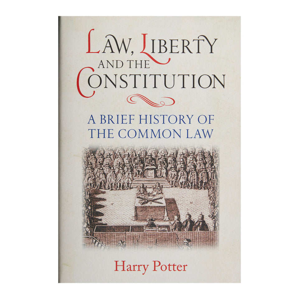 Law, Liberty and the Constitution: A Brief History of the Common Law
