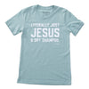 Literally Jesus T - Hthr Dusty Blue - NHiM Apparel