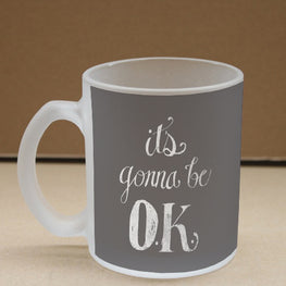 Its Gonna Be OK Frosted Glass Coffee Mug