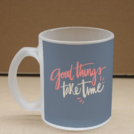 Good Things Take Time Frosted Glass Coffee Mug
