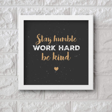 Art Frame Wall Hanging or Office Desk Accessory Stay Humble Typography