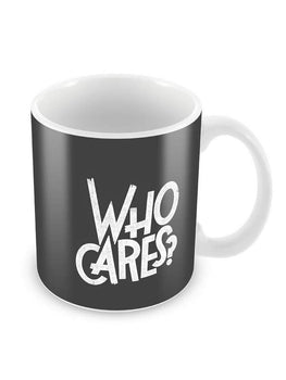 Who Cares Ceramic Coffee Mug