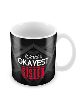 Okayest Sister Ceramic Coffee Mug