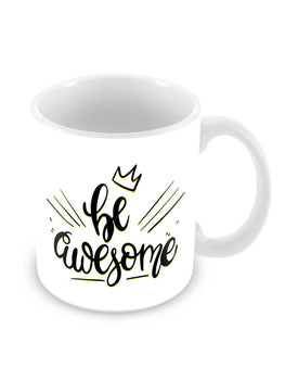Be Awesome Ceramic Coffee Mug