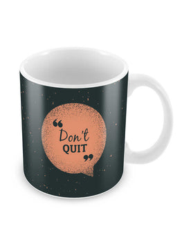 Don't Quit Ceramic Coffee Mug