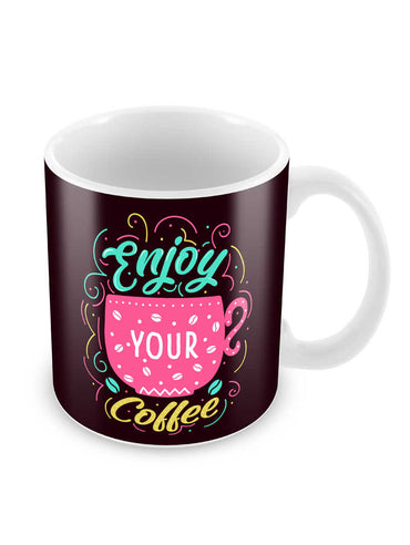 Enjoy Your Coffee Ceramic Coffee Mug