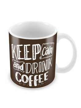 Keep Calm Drink Coffee Ceramic Coffee Mug