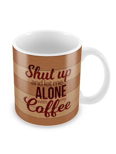 Let Me Alone With Coffee Ceramic Coffee Mug