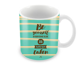 Be YourSelf Everyone Else Is Already Taken Ceramic Coffee Mug