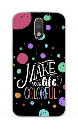 Make Your Life Colorful Motivational Quote Moto G4 Plus Mobile Cover Case