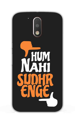 Hum Nahi Sudhrenge Funny Quote Moto G4  Mobile Cover Case