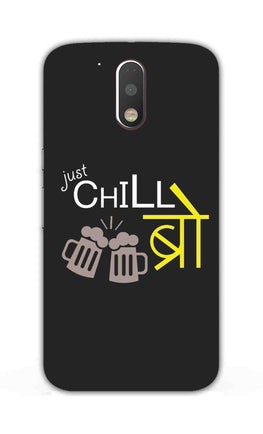 Just Chill Bro Typography Moto G4 Mobile Cover Case