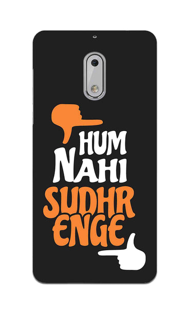 Hum Nahi Sudhrenge Funny Quote Nokia 6 Mobile Cover Case