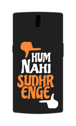 Hum Nahi Sudhrenge Funny Quote OnePlus 1 Mobile Cover Case
