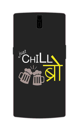 Just Chill Bro Typography OnePlus 1 Mobile Cover Case
