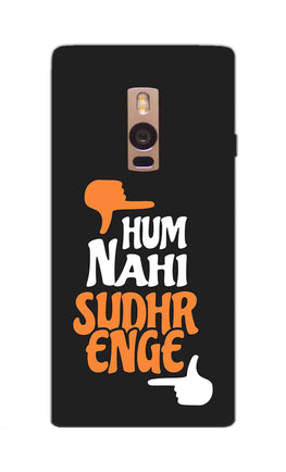 Hum Nahi Sudhrenge Funny Quote OnePlus 2 Mobile Cover Case
