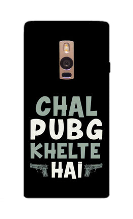 Chal PubG Khelte Hai For Game Lovers OnePlus 2 Mobile Cover Case