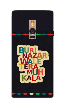 Buri Nazar Wale Tera Muh Kala Indian Typography OnePlus 2 Mobile Cover Case