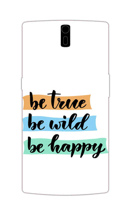 Be True Wild & Happy Motivational Quote OnePlus 1 Mobile Cover Case