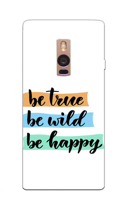 Be True Wild & Happy Motivational Quote OnePlus 2 Mobile Cover Case