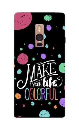 Make Your Life Colorful Motivational Quote OnePlus 2 Mobile Cover Case