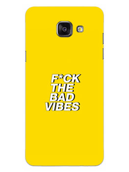 Fuck The Bad Vibes Quote Samsung Galaxy A5 2016 Mobile Cover Case