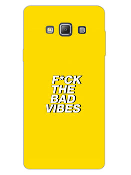Fuck The Bad Vibes Quote Samsung Galaxy A7 2015 Mobile Cover Case