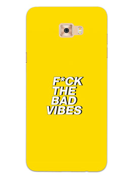 Fuck The Bad Vibes Quote Samsung Galaxy C7 Pro Mobile Cover Case