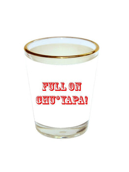Full On Chu* Shot Glass