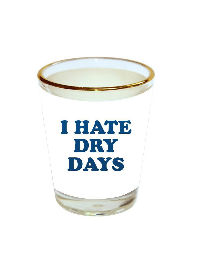 Hate Dry Day Quote Shot Glass