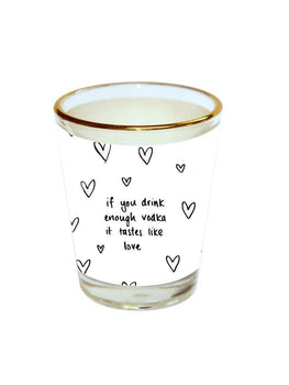Drink Enough Shot Glass