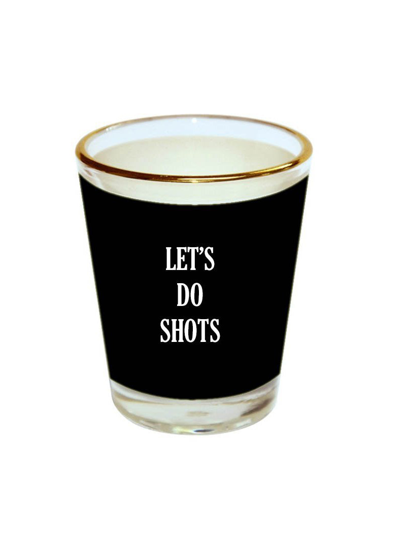 Lets Do Shots Shot Glass