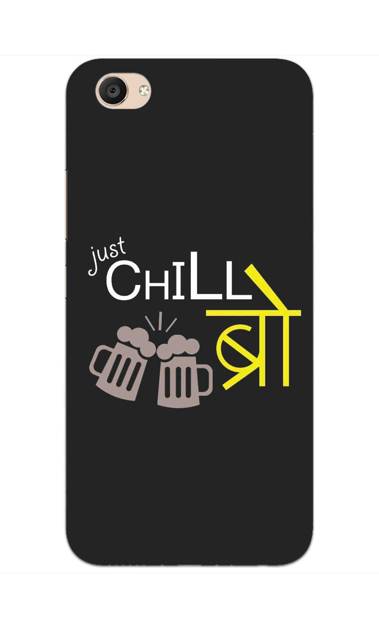 Just Chill Bro Typography Vivo V5 Plus Mobile Cover Case - MADANYU