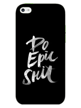 Do Epic Shit iPhone 5S Mobile Cover Case