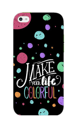 Make Your Life Colorful Motivational Quote iPhone 5S Mobile Cover Case