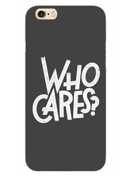 Who Cares iPhone 6S Plus Mobile Cover Case