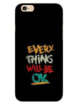 Every Thing Will Be Ok iPhone 6S Plus Mobile Cover Case