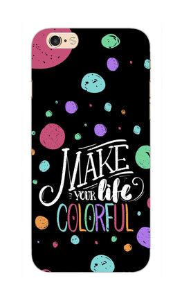 Make Your Life Colorful Motivational Quote iPhone 6S Plus Mobile Cover Case